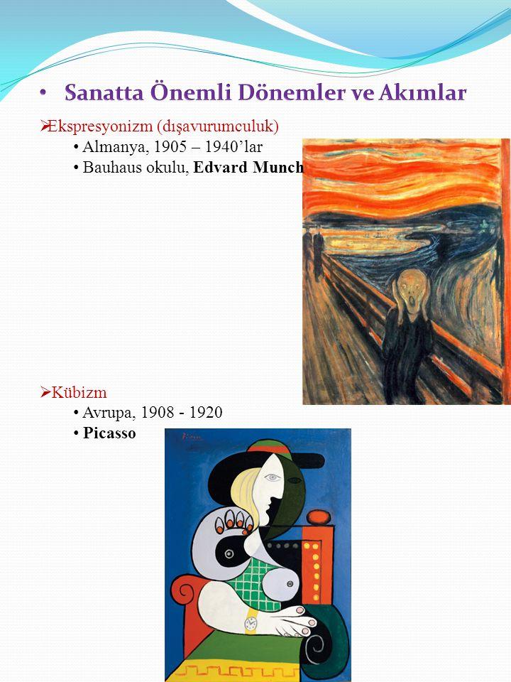  Ekspresyonizm (dışavurumculuk) Almanya, 1905 – 1940'lar Bauhaus okulu, Edvard Munch  Kübizm Avrupa, 1908 - 1920 Picasso