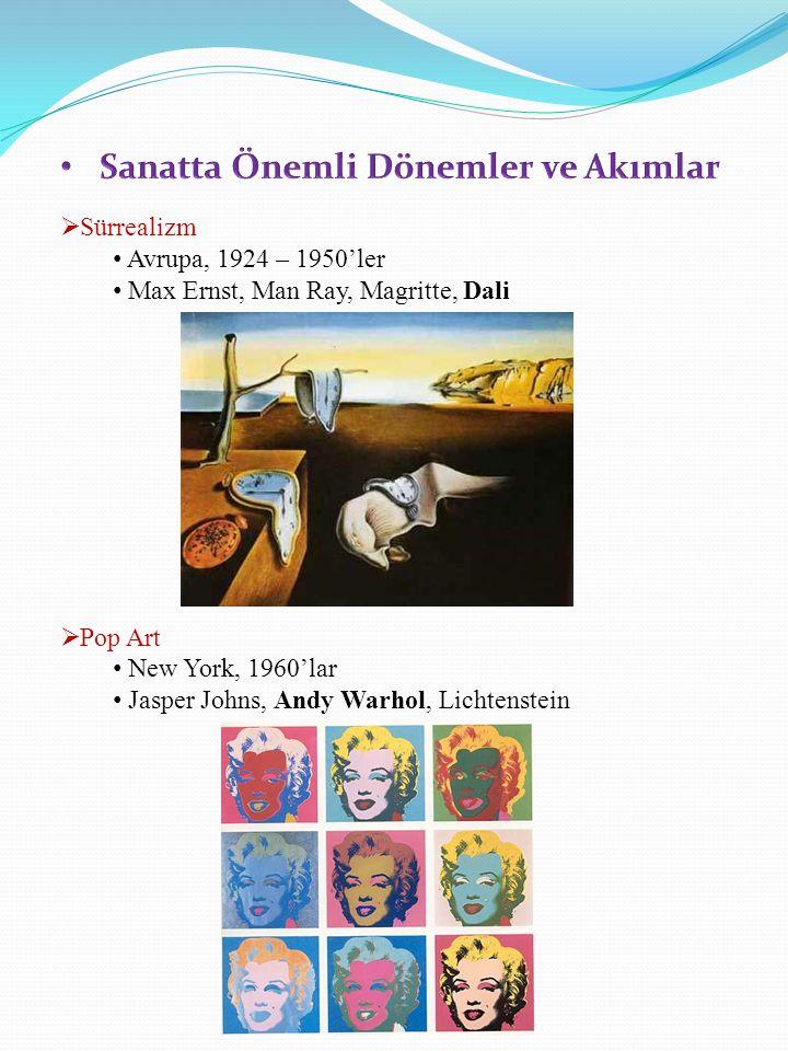  Sürrealizm Avrupa, 1924 – 1950'ler Max Ernst, Man Ray, Magritte, Dali  Pop Art New York, 1960'lar Jasper Johns, Andy Warhol, Lichtenstein