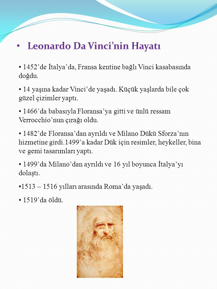 1452'de İtalya'da, Fransa kentine bağlı Vinci kasabasında doğdu. 14 yaşına kadar Vinci'de yaşadı. Küçük yaşlarda bile çok güzel çizimler yaptı. 1466'd
