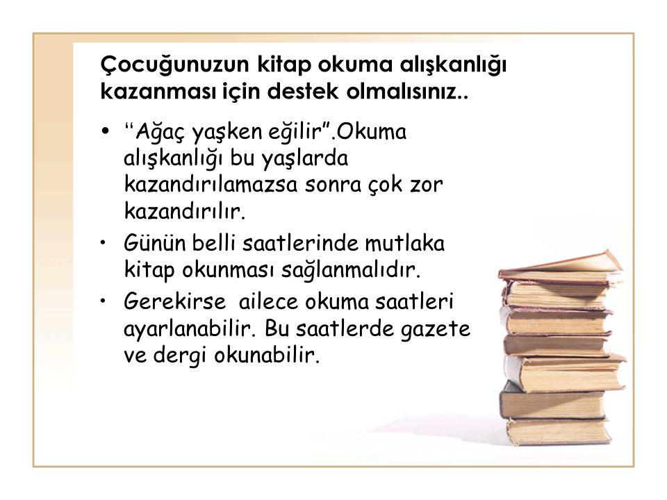 Çocuğunuzun kitap okuma alışkanlığı kazanması için destek olmalısınız..