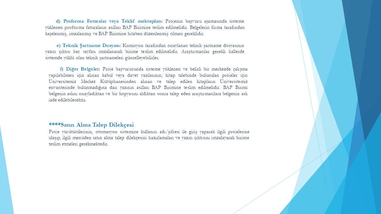 d) Proforma Faturalar veya Teklif mektupları: Projenin başvuru aşamasında sisteme yüklenen proforma faturaların asılları BAP Birimine teslim edilmelidir.