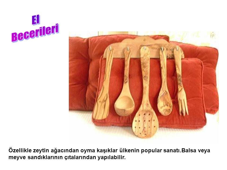 Özellikle zeytin ağacından oyma kaşıklar ülkenin popular sanatı.Balsa veya meyve sandıklarının çıtalarından yapılabilir.