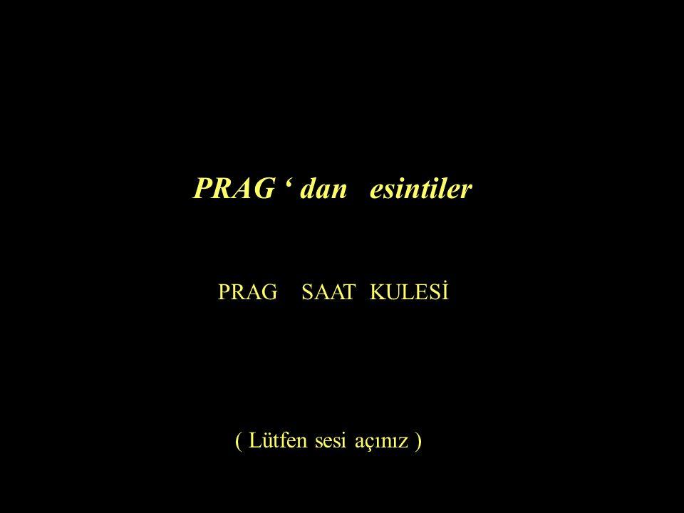 PRAG ' dan esintiler PRAG SAAT KULESİ ( Lütfen sesi açınız )