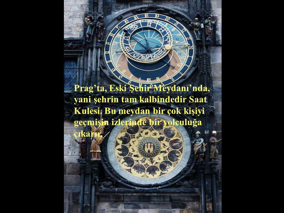 Prag'ta, Eski Şehir Meydanı'nda, yani şehrin tam kalbindedir Saat Kulesi.