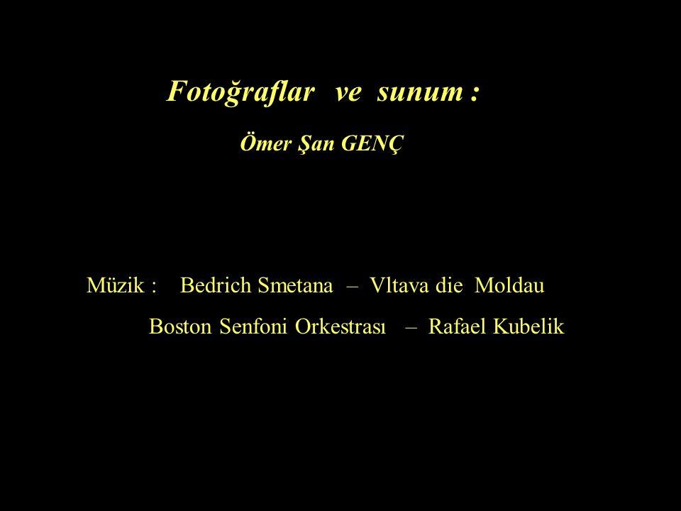 P Ömer Şan GENÇ Fotoğraflar ve sunum : Müzik : Bedrich Smetana – Vltava die Moldau Boston Senfoni Orkestrası – Rafael Kubelik