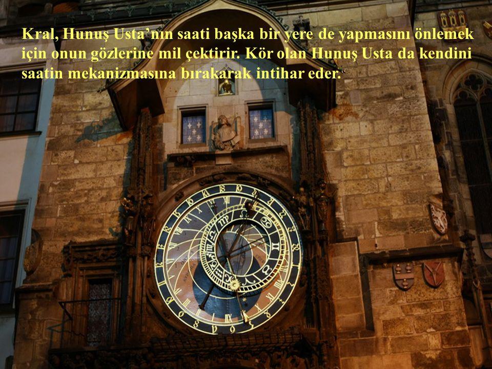 Kral, Hunuş Usta'nın saati başka bir yere de yapmasını önlemek için onun gözlerine mil çektirir.
