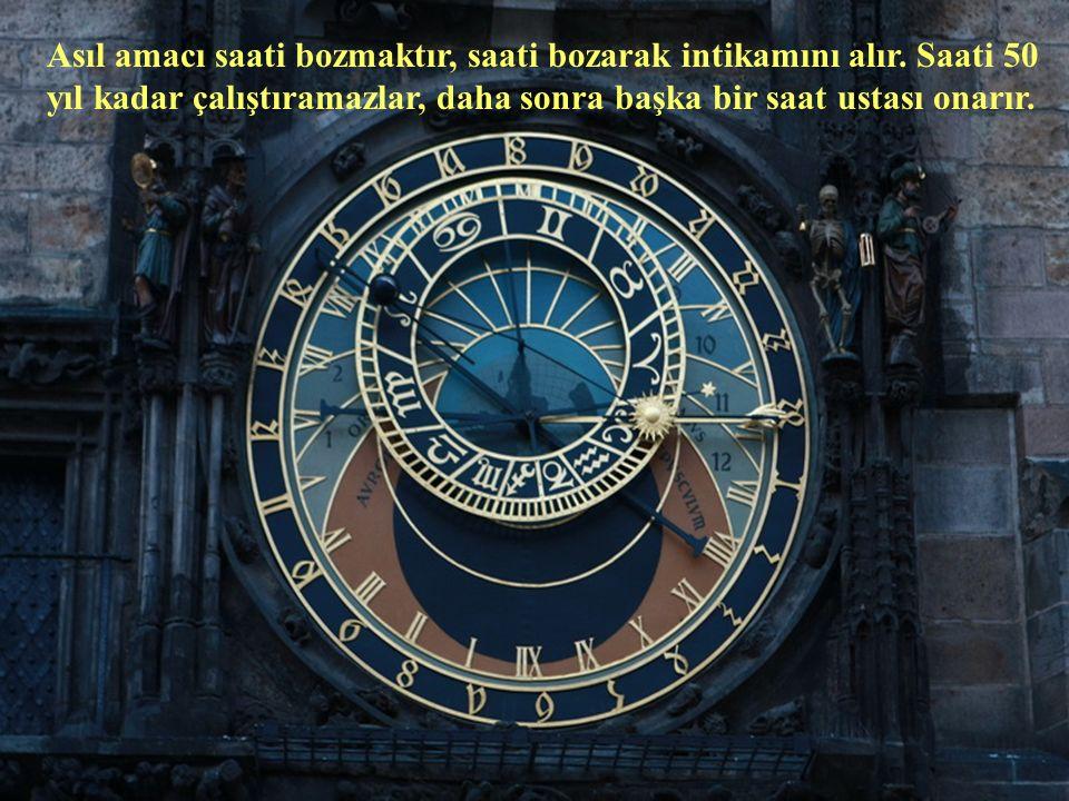 Asıl amacı saati bozmaktır, saati bozarak intikamını alır.