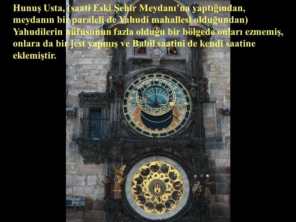 Hunuş Usta, (saati Eski Şehir Meydanı'na yaptığından, meydanın bir paraleli de Yahudi mahallesi olduğundan) Yahudilerin nüfusunun fazla olduğu bir bölgede onları ezmemiş, onlara da bir jest yapmış ve Babil saatini de kendi saatine eklemiştir.
