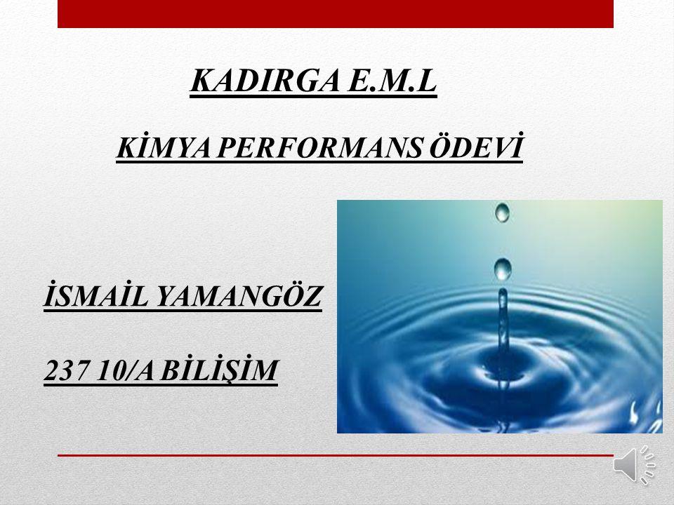 KADIRGA E.M.L KİMYA PERFORMANS ÖDEVİ İSMAİL YAMANGÖZ 237 10/A BİLİŞİM