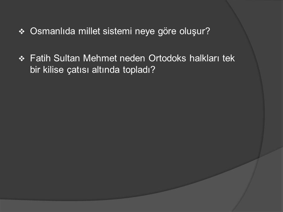  Osmanlıda millet sistemi neye göre oluşur?  Fatih Sultan Mehmet neden Ortodoks halkları tek bir kilise çatısı altında topladı?