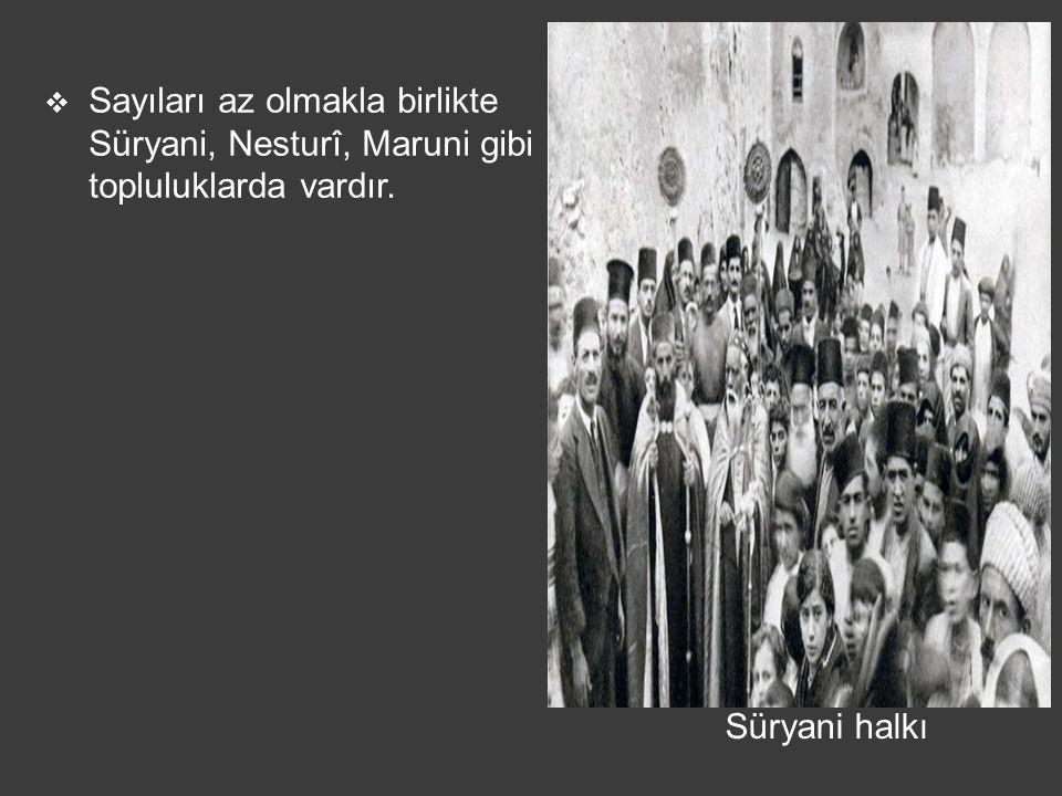 Süryani halkı  Sayıları az olmakla birlikte Süryani, Nesturî, Maruni gibi topluluklarda vardır.