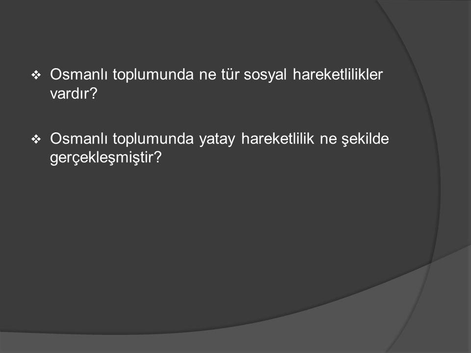  Osmanlı toplumunda ne tür sosyal hareketlilikler vardır?  Osmanlı toplumunda yatay hareketlilik ne şekilde gerçekleşmiştir?