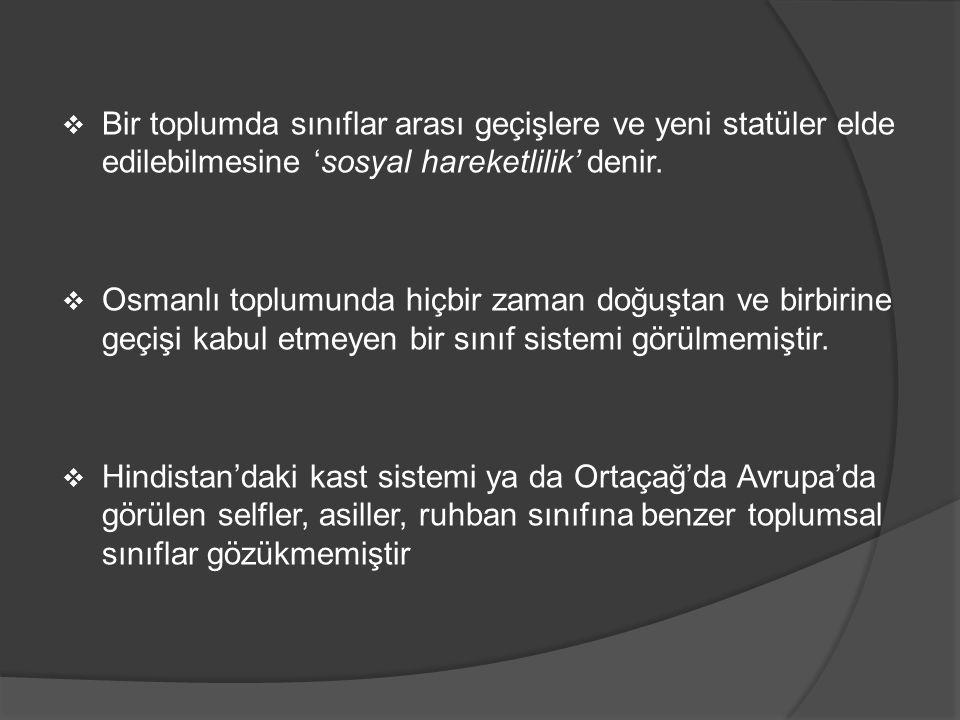  Bir toplumda sınıflar arası geçişlere ve yeni statüler elde edilebilmesine 'sosyal hareketlilik' denir.  Osmanlı toplumunda hiçbir zaman doğuştan v