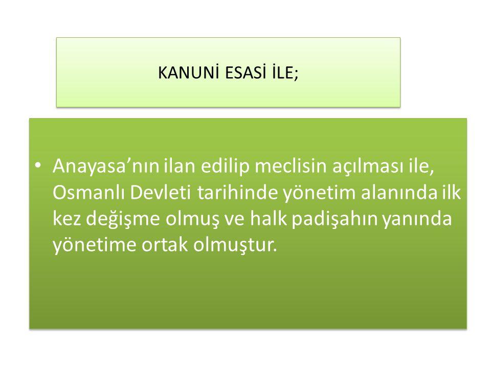 Anayasa'nın ilan edilip meclisin açılması ile, Osmanlı Devleti tarihinde yönetim alanında ilk kez değişme olmuş ve halk padişahın yanında yönetime ortak olmuştur.