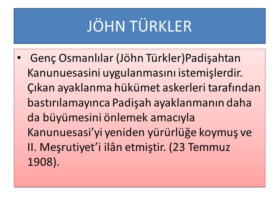 JÖHN TÜRKLER Genç Osmanlılar (Jöhn Türkler)Padişahtan Kanunuesasini uygulanmasını istemişlerdir.