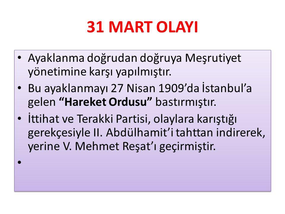 31 MART OLAYI Ayaklanma doğrudan doğruya Meşrutiyet yönetimine karşı yapılmıştır.