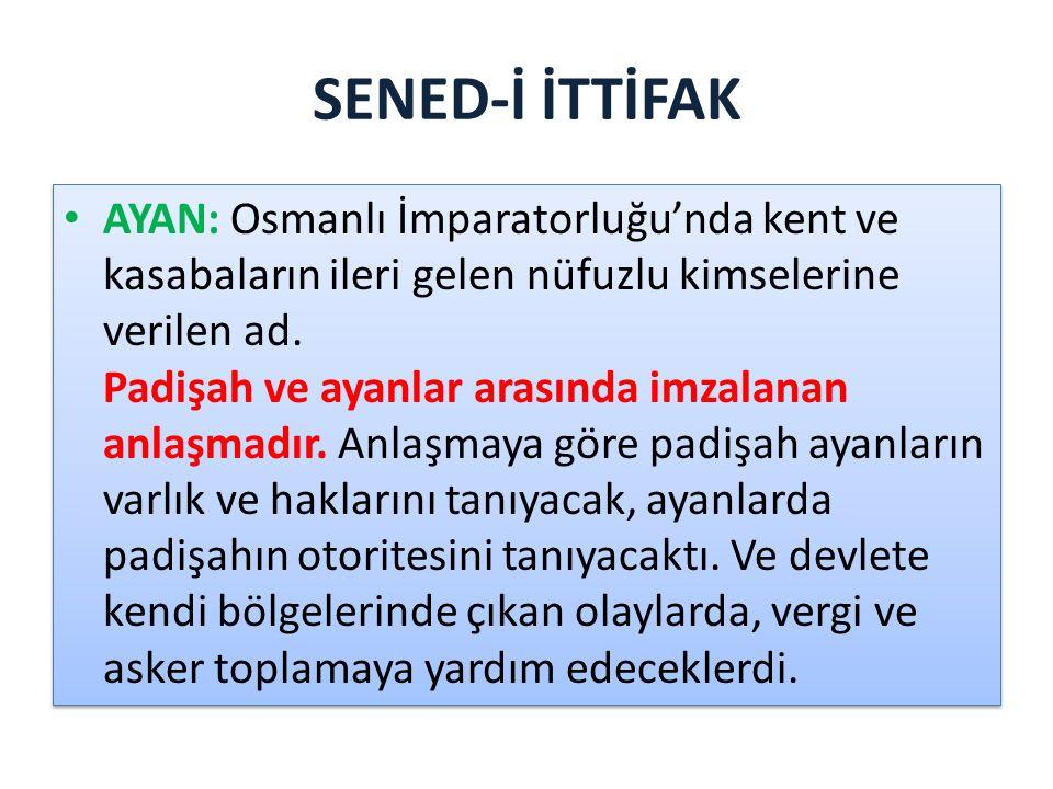 SENED-İ İTTİFAK AYAN: Osmanlı İmparatorluğu'nda kent ve kasabaların ileri gelen nüfuzlu kimselerine verilen ad.