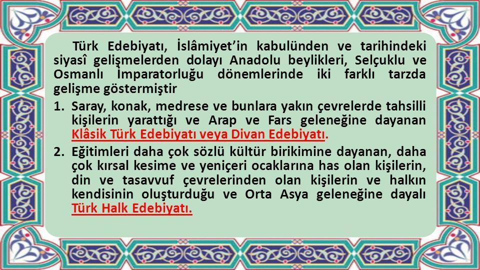 Türk Edebiyatı, İslâmiyet'in kabulünden ve tarihindeki siyasî gelişmelerden dolayı Anadolu beylikleri, Selçuklu ve Osmanlı İmparatorluğu dönemlerinde