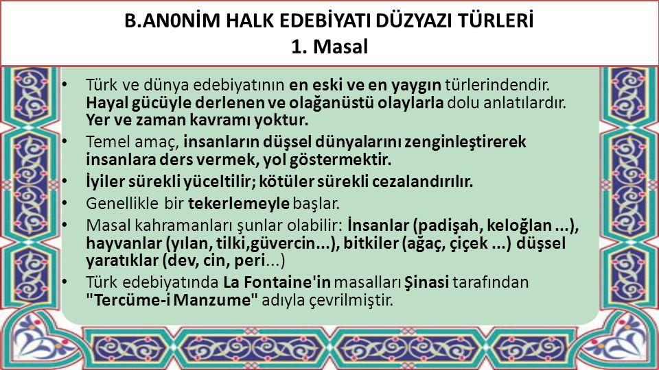B.AN0NİM HALK EDEBİYATI DÜZYAZI TÜRLERİ 1. Masal Türk ve dünya edebiyatının en eski ve en yaygın türlerindendir. Hayal gücüyle derlenen ve olağanüstü