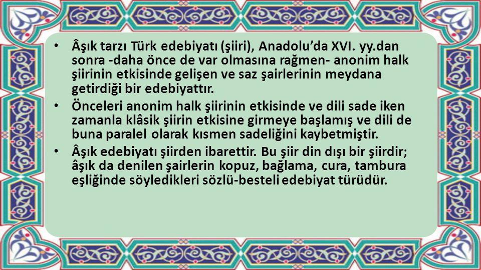 Âşık tarzı Türk edebiyatı (şiiri), Anadolu'da XVI. yy.dan sonra -daha önce de var olmasına rağmen- anonim halk şiirinin etkisinde gelişen ve saz şairl