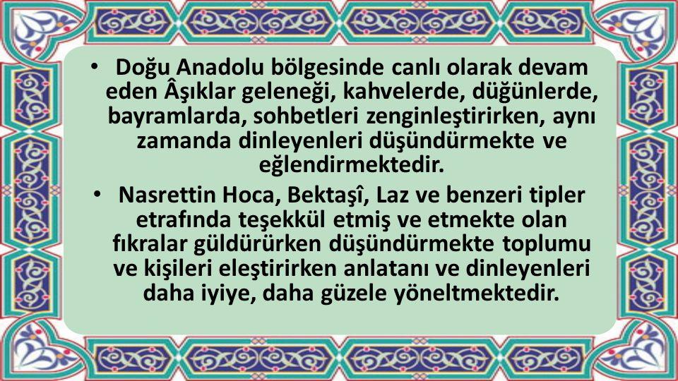 Doğu Anadolu bölgesinde canlı olarak devam eden Âşıklar geleneği, kahvelerde, düğünlerde, bayramlarda, sohbetleri zenginleştirirken, aynı zamanda dinl