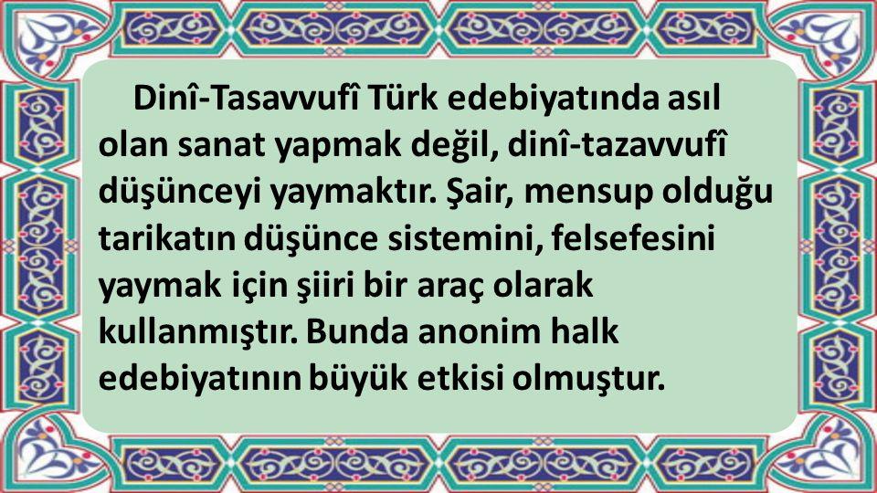 Dinî-Tasavvufî Türk edebiyatında asıl olan sanat yapmak değil, dinî-tazavvufî düşünceyi yaymaktır. Şair, mensup olduğu tarikatın düşünce sistemini, fe
