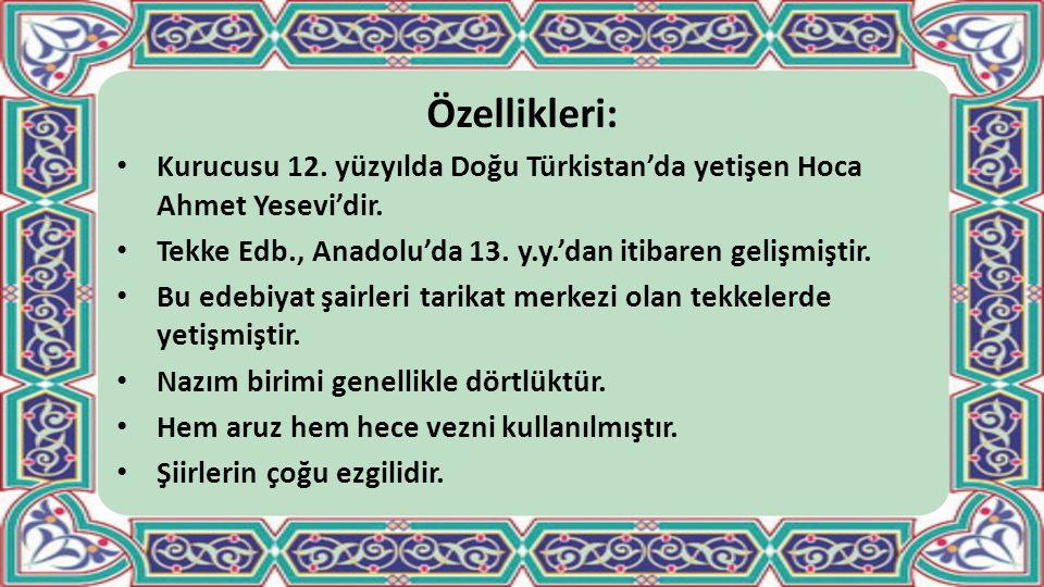 Özellikleri: Kurucusu 12. yüzyılda Doğu Türkistan'da yetişen Hoca Ahmet Yesevi'dir. Tekke Edb., Anadolu'da 13. y.y.'dan itibaren gelişmiştir. Bu edebi