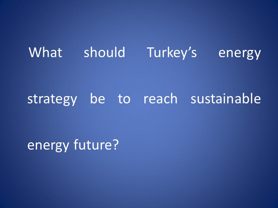 What should Turkey's energy strategy be to reach sustainable energy future