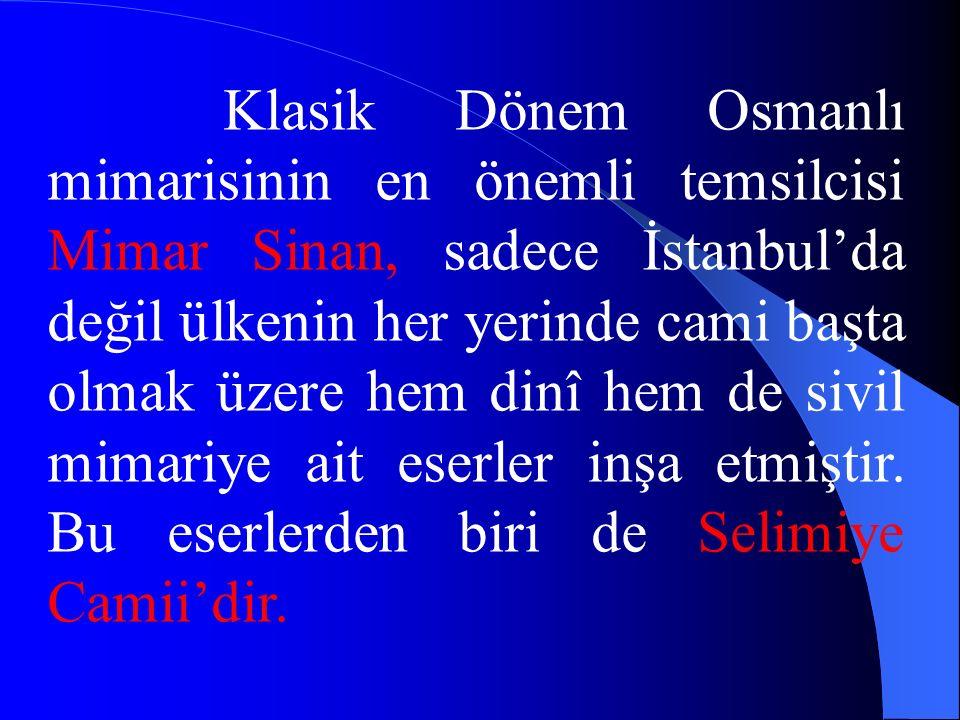 Klasik Dönem Osmanlı mimarisinin en önemli temsilcisi Mimar Sinan, sadece İstanbul'da değil ülkenin her yerinde cami başta olmak üzere hem dinî hem de