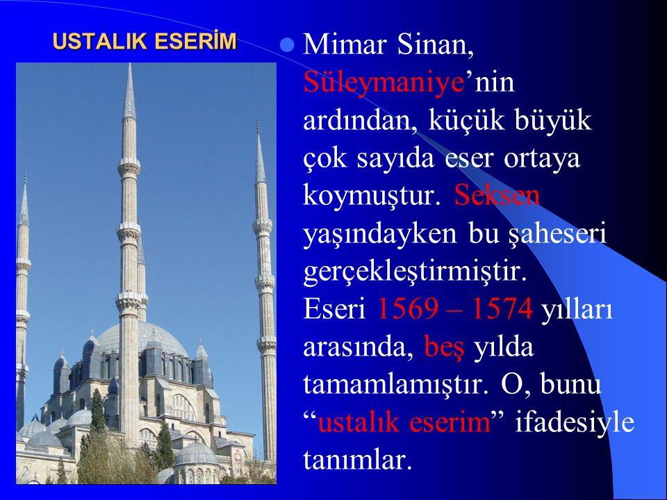 USTALIK ESERİM Mimar Sinan, Süleymaniye'nin ardından, küçük büyük çok sayıda eser ortaya koymuştur. Seksen yaşındayken bu şaheseri gerçekleştirmiştir.