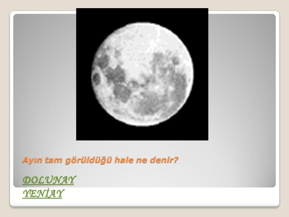 Ayın tam görüldüğü hale ne denir DOLUNAY YENİAY DOLUNAY YENİAY DOLUNAY YENİAY