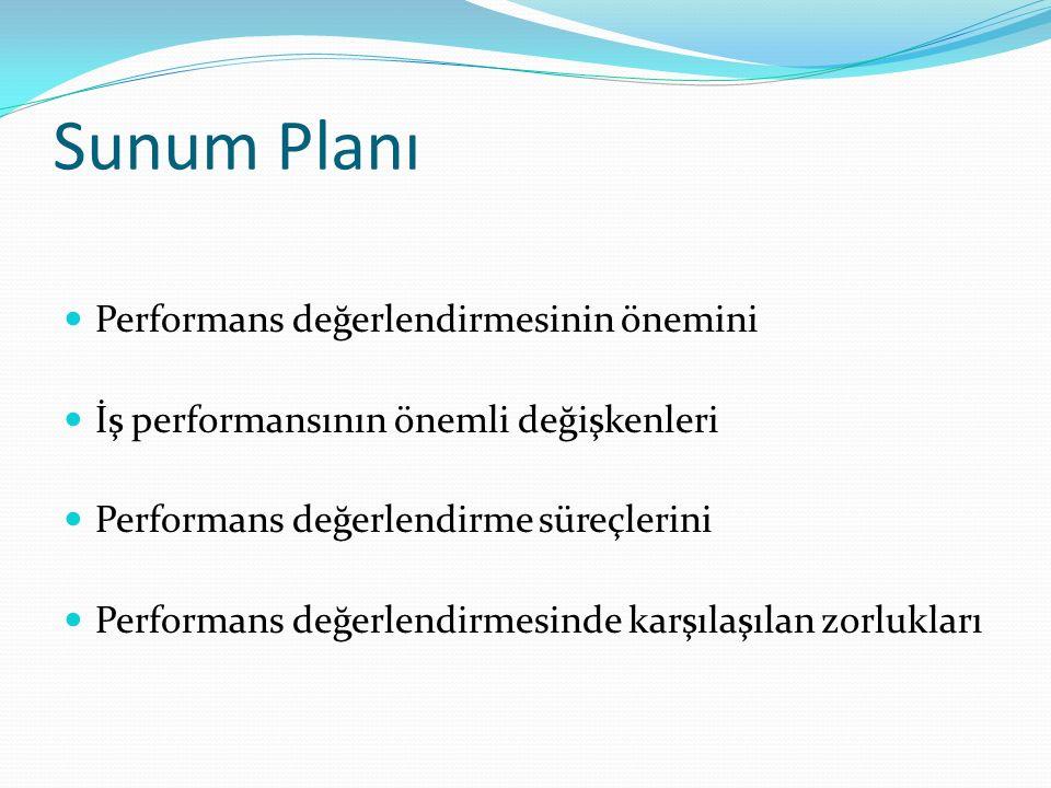 Sunum Planı Performans değerlendirmesinin önemini İş performansının önemli değişkenleri Performans değerlendirme süreçlerini Performans değerlendirmesinde karşılaşılan zorlukları