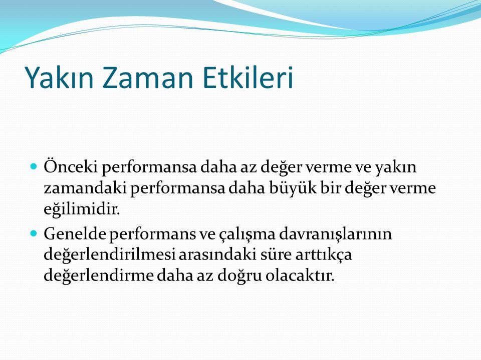 Yakın Zaman Etkileri Önceki performansa daha az değer verme ve yakın zamandaki performansa daha büyük bir değer verme eğilimidir. Genelde performans v