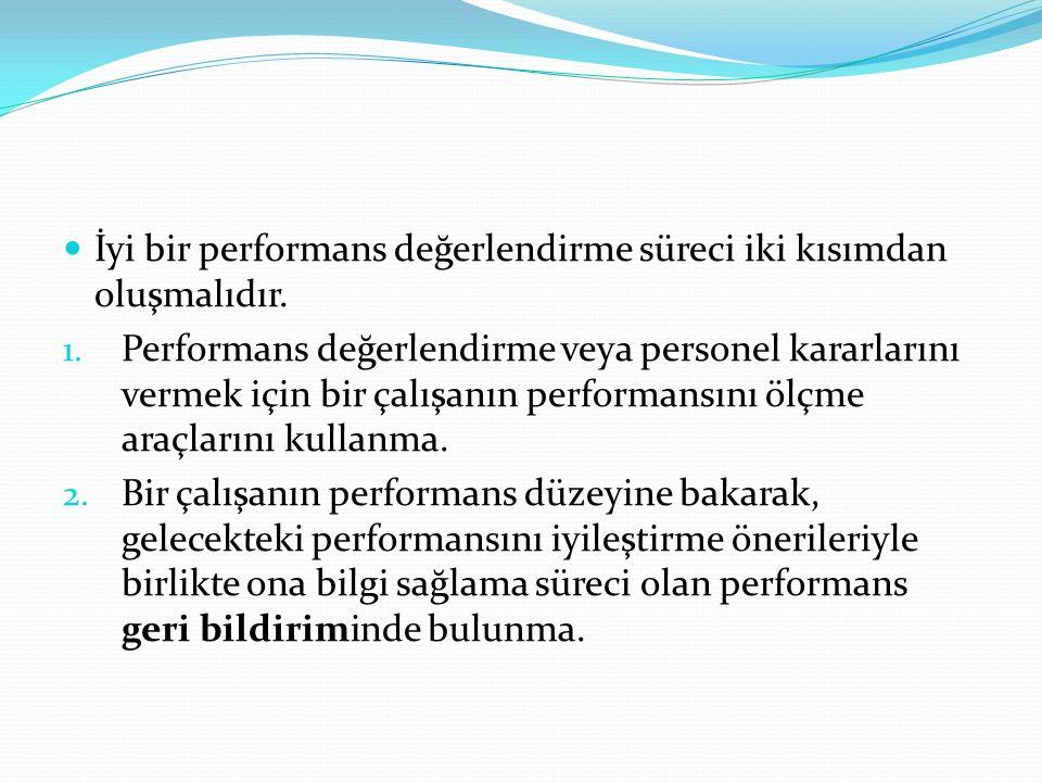 İyi bir performans değerlendirme süreci iki kısımdan oluşmalıdır. 1. Performans değerlendirme veya personel kararlarını vermek için bir çalışanın perf