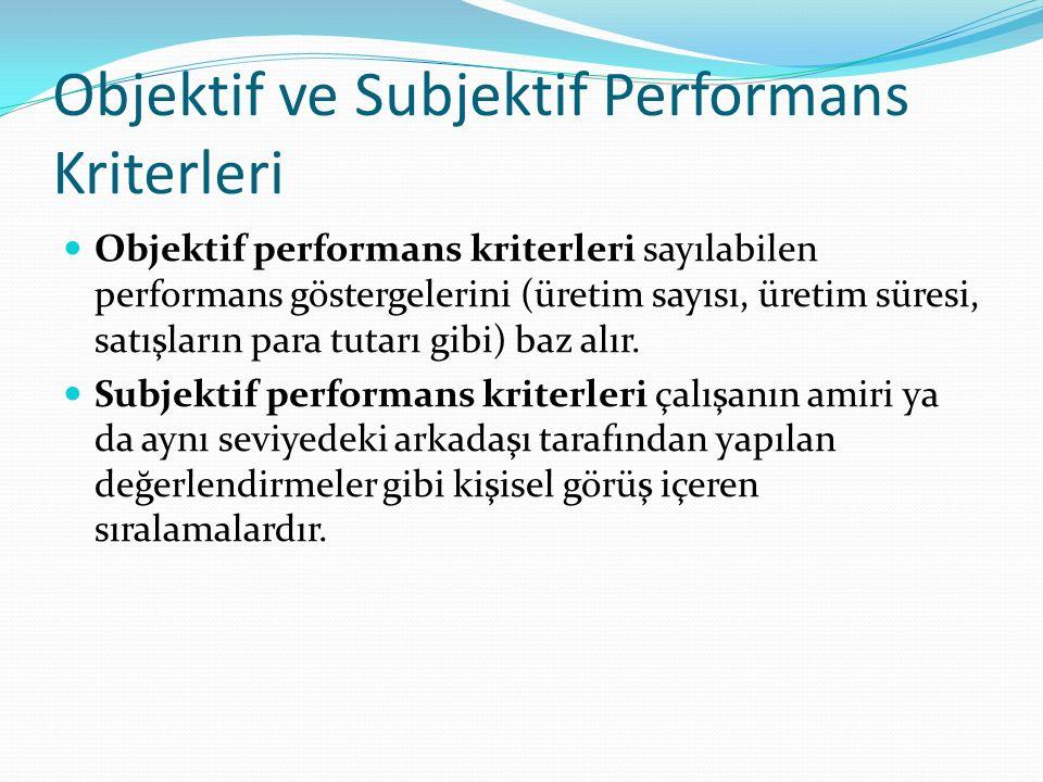 Objektif ve Subjektif Performans Kriterleri Objektif performans kriterleri sayılabilen performans göstergelerini (üretim sayısı, üretim süresi, satışların para tutarı gibi) baz alır.