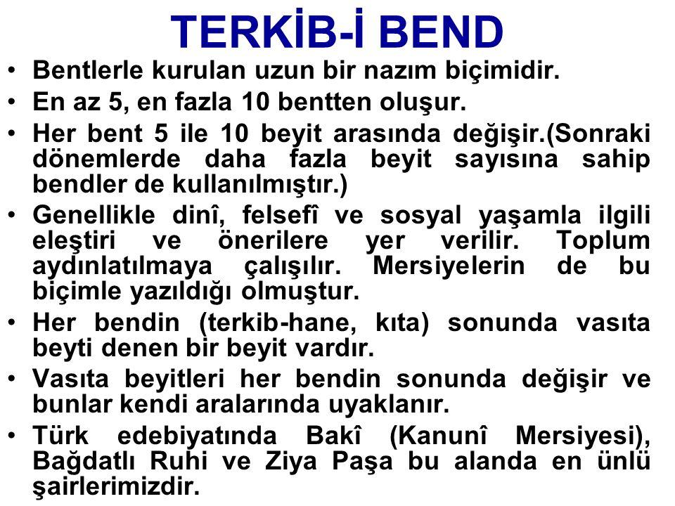 TERKİB-İ BEND Bentlerle kurulan uzun bir nazım biçimidir.