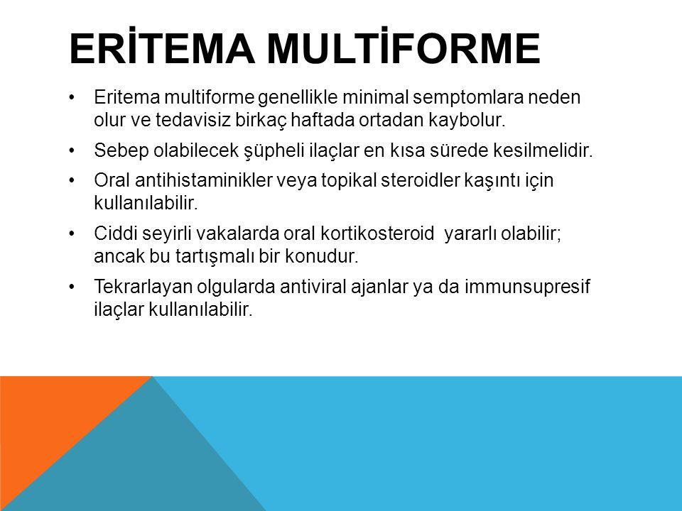 ERİTEMA MULTİFORME Eritema multiforme genellikle minimal semptomlara neden olur ve tedavisiz birkaç haftada ortadan kaybolur. Sebep olabilecek şüpheli
