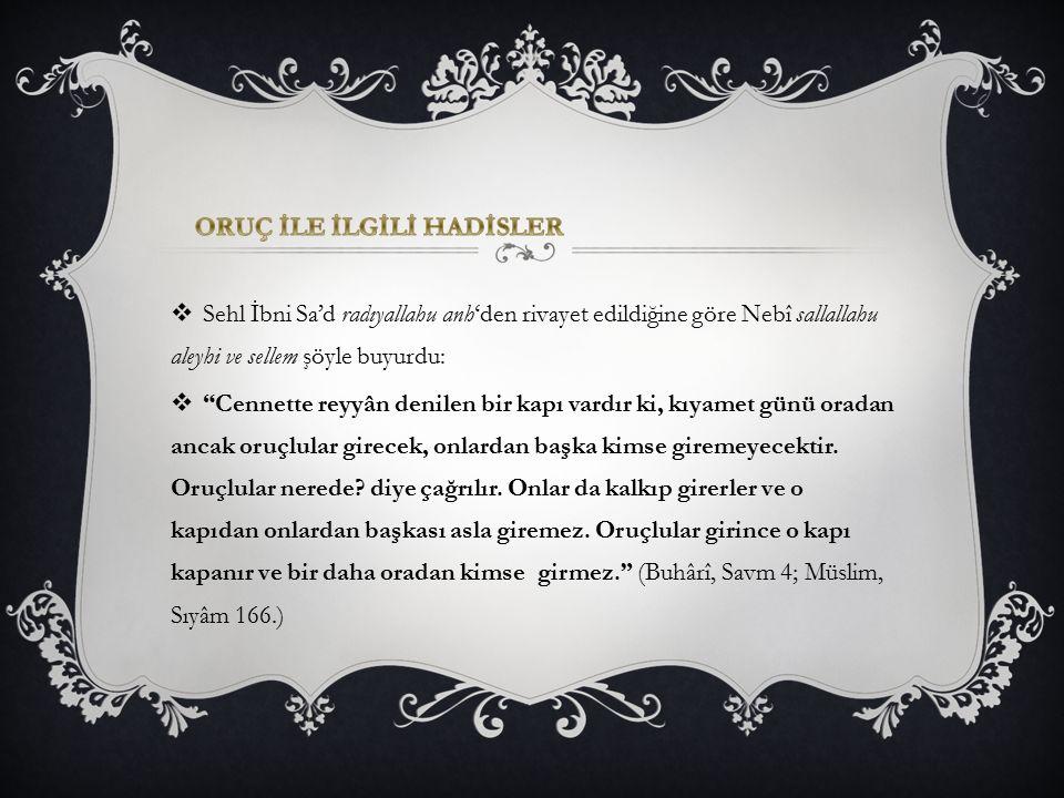 """ Sehl İbni Sa'd radıyallahu anh'den rivayet edildiğine göre Nebî sallallahu aleyhi ve sellem şöyle buyurdu:  """"Cennette reyyân denilen bir kapı vardı"""