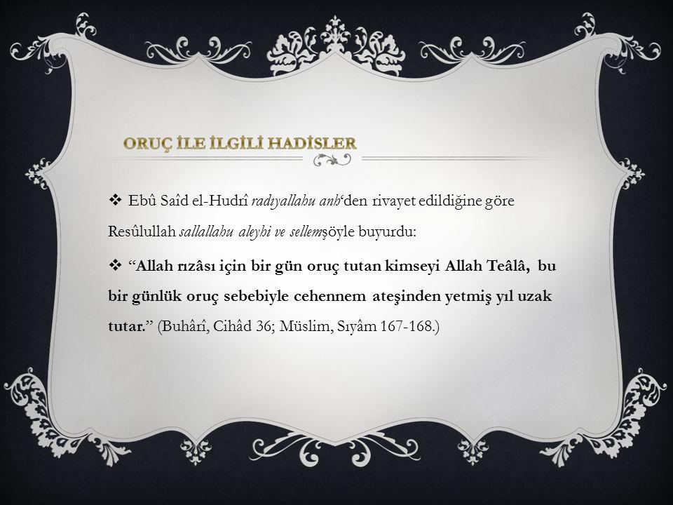""" Ebû Saîd el-Hudrî radıyallahu anh'den rivayet edildiğine göre Resûlullah sallallahu aleyhi ve sellemşöyle buyurdu:  """"Allah rızâsı için bir gün oruç"""