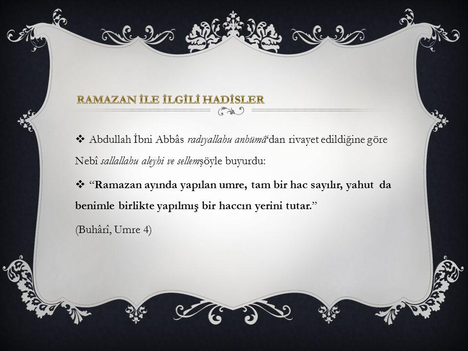 """ Abdullah İbni Abbâs radıyallahu anhümâ'dan rivayet edildiğine göre Nebî sallallahu aleyhi ve sellemşöyle buyurdu:  """"Ramazan ayında yapılan umre, ta"""