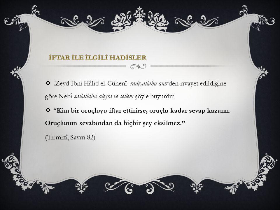 """.Zeyd İbni Hâlid el-Cühenî radıyallahu anh'den rivayet edildiğine göre Nebî sallallahu aleyhi ve sellem şöyle buyurdu:  """"Kim bir oruçluyu iftar etti"""