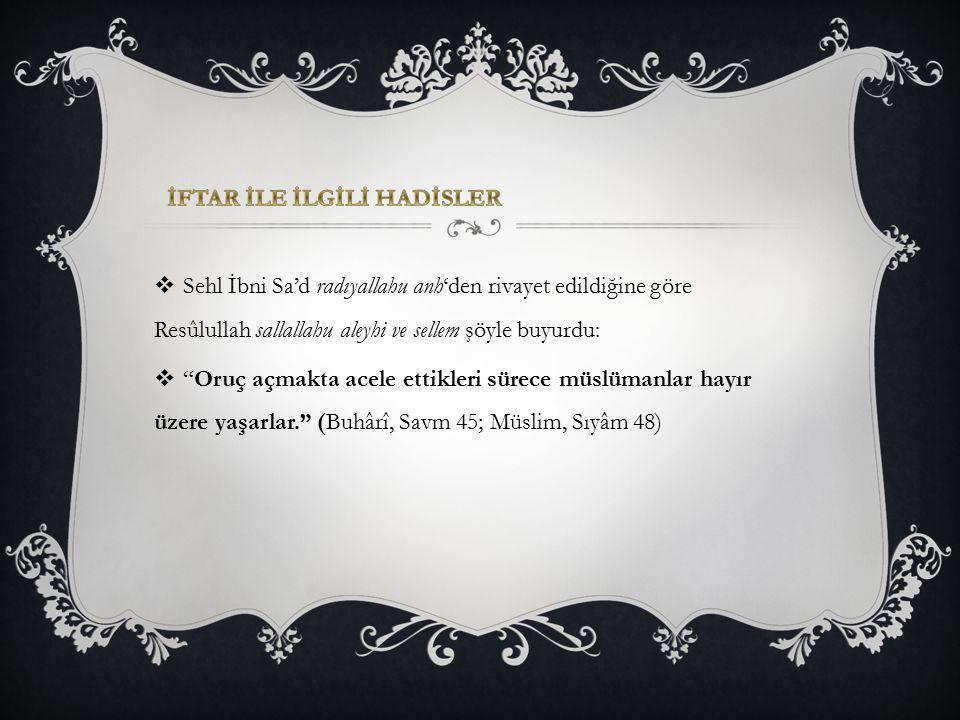 """ Sehl İbni Sa'd radıyallahu anh'den rivayet edildiğine göre Resûlullah sallallahu aleyhi ve sellem şöyle buyurdu:  """"Oruç açmakta acele ettikleri sür"""