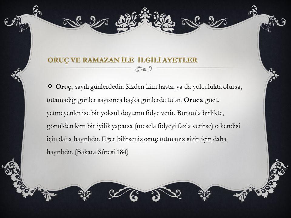  Ebû Hüreyre radıyallahu anh'den rivayet edildiğine göre Resûlullah sallallahu aleyhi ve sellem şöyle buyurdu:  Ramazan ayı girdiğinde cennet kapıları açılır, cehennem kapıları kapanır ve şeytanlar bağlanır. (Buhârî, Savm 5)