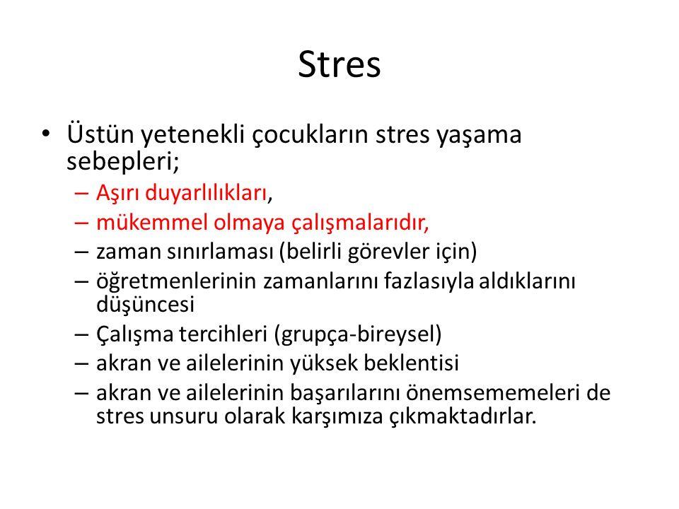 Stres Üstün yetenekli çocukların stres yaşama sebepleri; – Aşırı duyarlılıkları, – mükemmel olmaya çalışmalarıdır, – zaman sınırlaması (belirli görevler için) – öğretmenlerinin zamanlarını fazlasıyla aldıklarını düşüncesi – Çalışma tercihleri (grupça-bireysel) – akran ve ailelerinin yüksek beklentisi – akran ve ailelerinin başarılarını önemsememeleri de stres unsuru olarak karşımıza çıkmaktadırlar.
