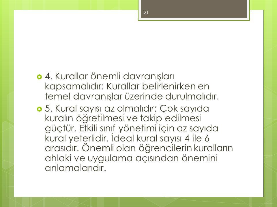 4. Kurallar önemli davranışları kapsamalıdır: Kurallar belirlenirken en temel davranışlar üzerinde durulmalıdır.  5. Kural sayısı az olmalıdır: Çok