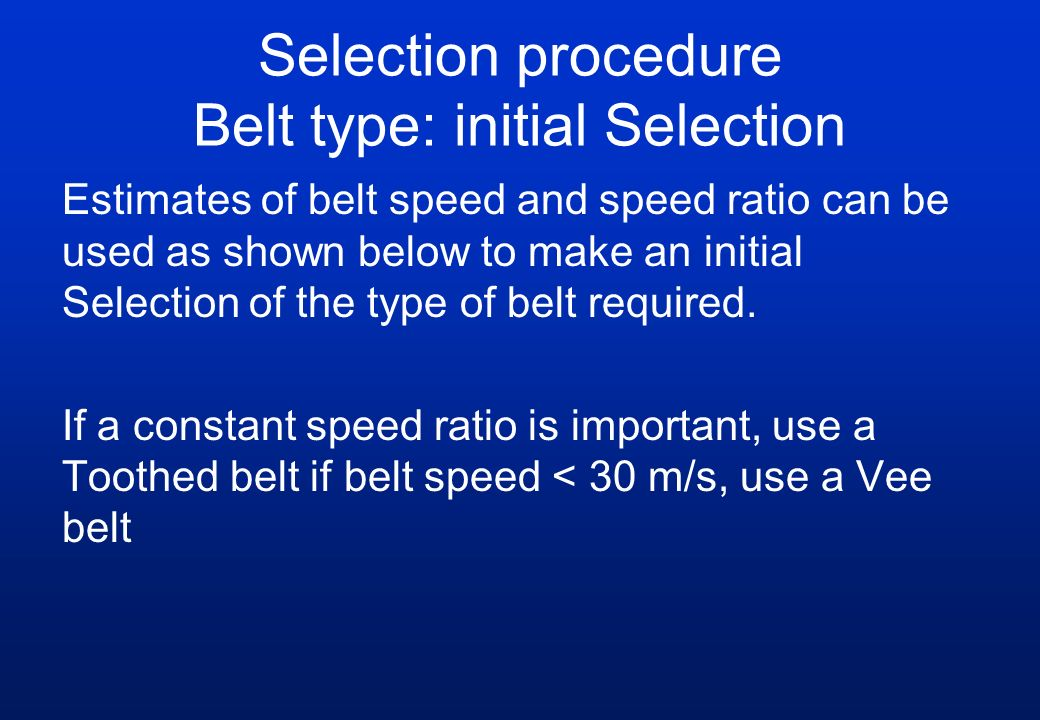 Selection procedure Belt type: initial Selection Estimates of belt speed and speed ratio can be used as shown below to make an initial Selection of th