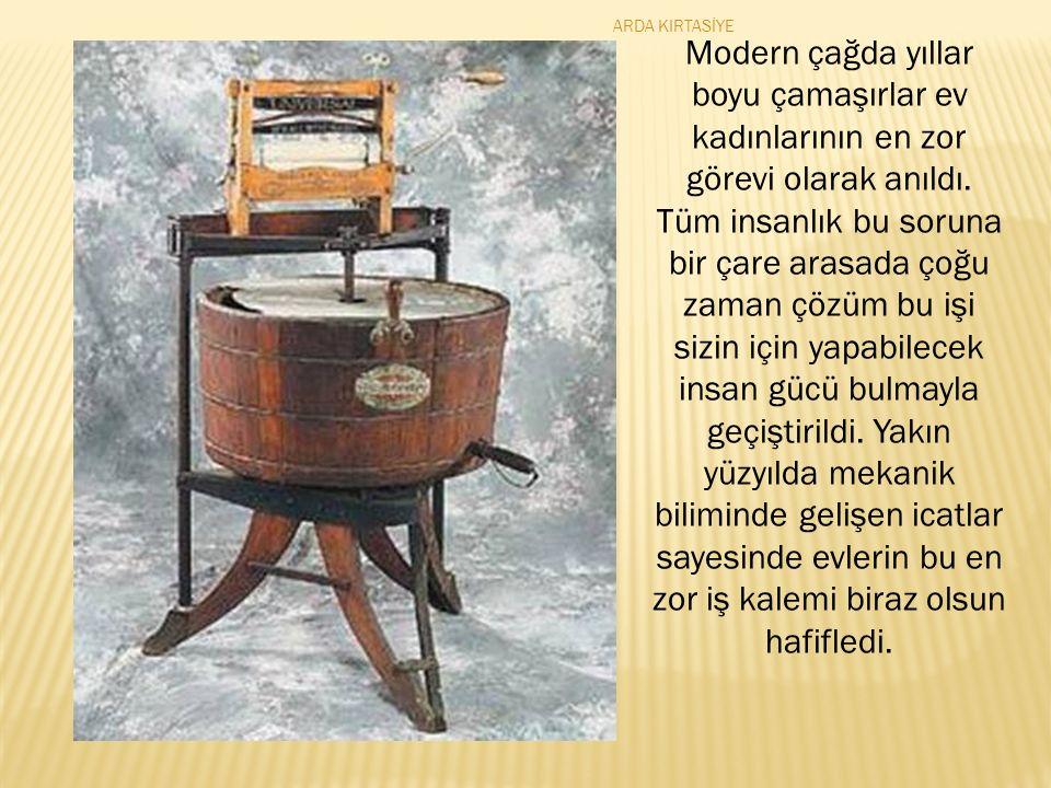 Modern çağda yıllar boyu çamaşırlar ev kadınlarının en zor görevi olarak anıldı.