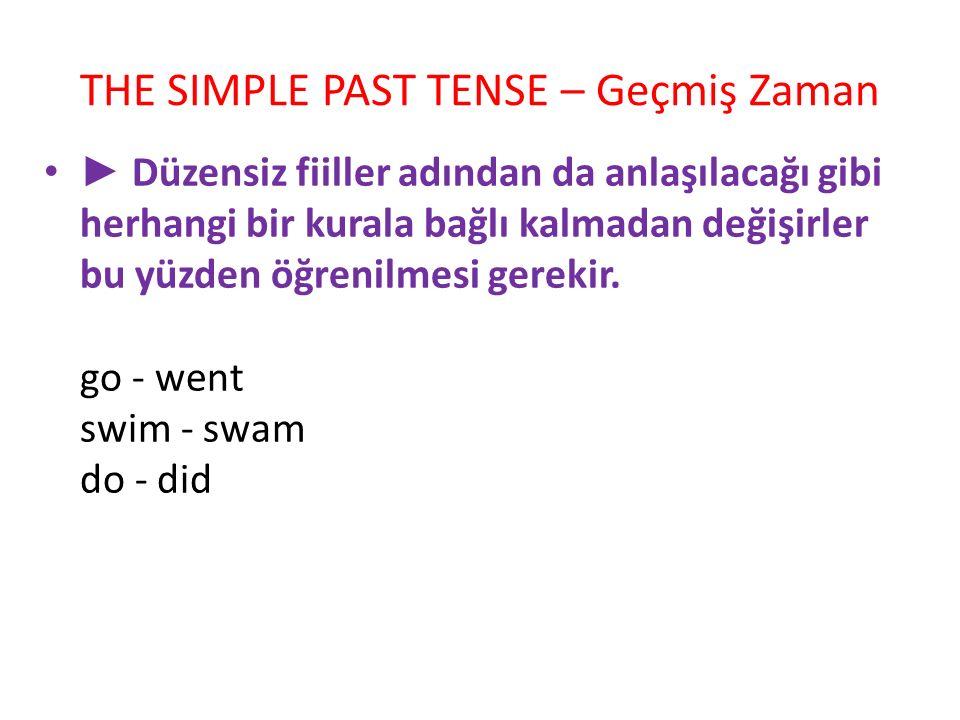THE SIMPLE PAST TENSE – Geçmiş Zaman ► Düzensiz fiiller adından da anlaşılacağı gibi herhangi bir kurala bağlı kalmadan değişirler bu yüzden öğrenilme