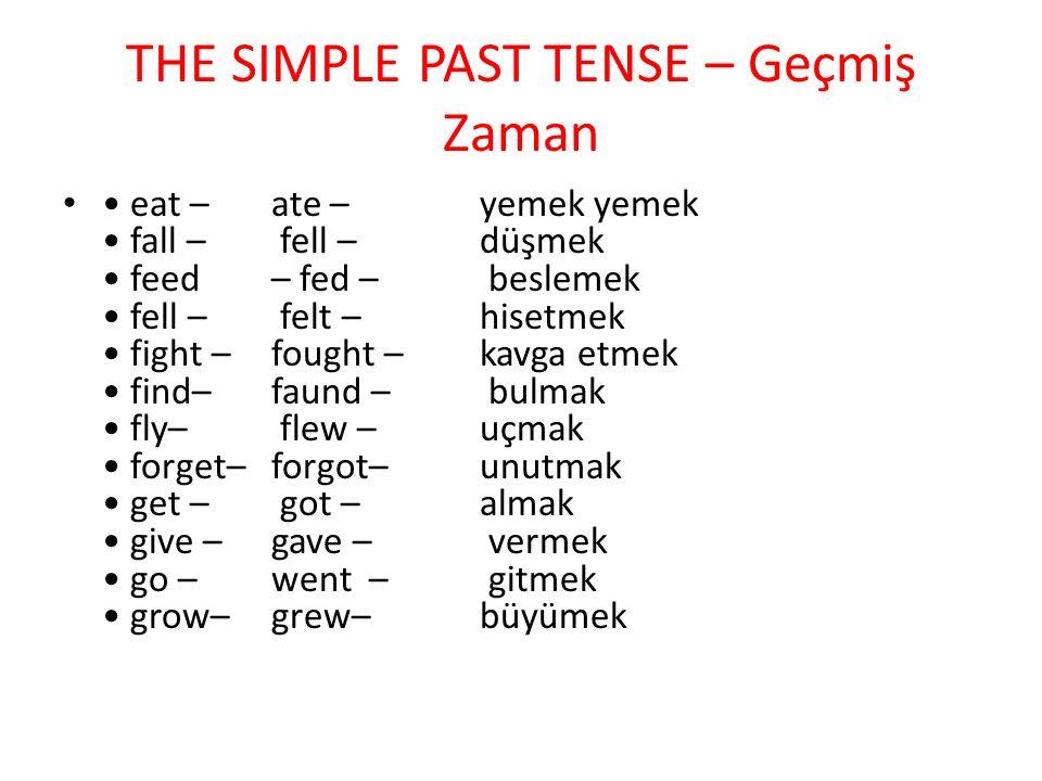 THE SIMPLE PAST TENSE – Geçmiş Zaman eat – ate – yemek yemek fall – fell – düşmek feed – fed – beslemek fell – felt – hisetmek fight – fought – kavga