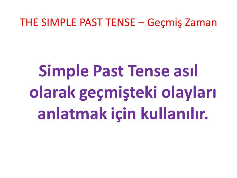 THE SIMPLE PAST TENSE – Geçmiş Zaman Simple Past Tense asıl olarak geçmişteki olayları anlatmak için kullanılır.